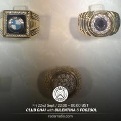 CLUB CHAI ON RADAR RADIO: 8ULENTINA & FOOZOOL - 22nd September 2017