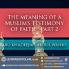 The Meaning Of A Muslims Testimony Of Faith | Manchester | Abu Khadeejah