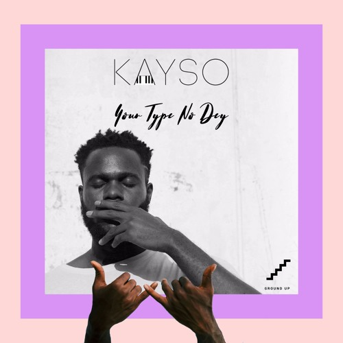 KaySo - Your Type No Dey EP