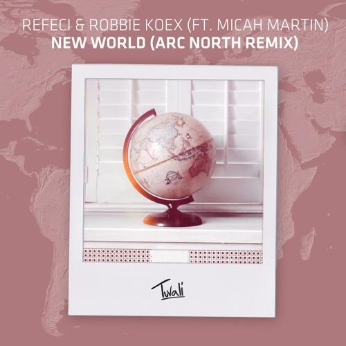 Refeci & Robbie Koex - New World (Arc North Remix)