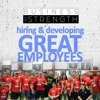 Hiring & Developing Great Employees - Business Of Strength