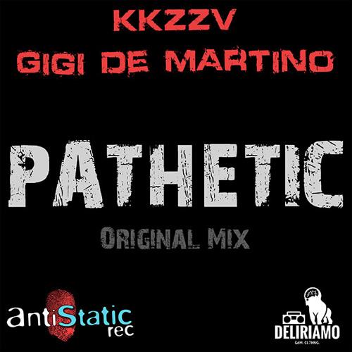 KKZZV & Gigi de Martino - Pathetic (Original Mix)