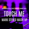Touch Me Vs. Can You Feel It (Mark Stereo Mash - Up) [Click on Buy 4 Download]