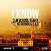 I Know (Old School Remix) (Ft Té & Notorious B.I.G.) - Mike Dixon