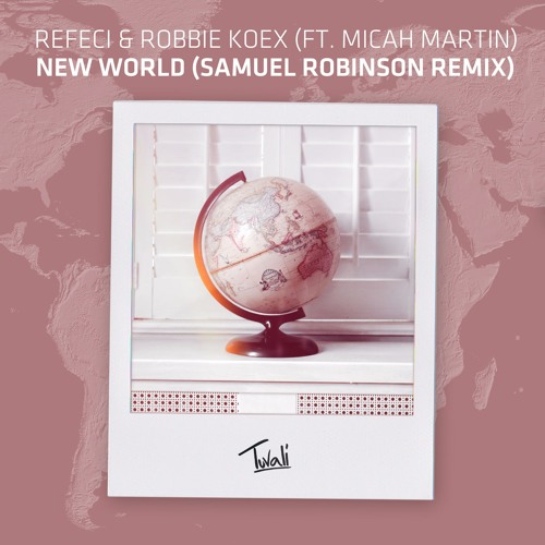 Download Refeci & Robbie Koex ft. Micah Martin - New World (Samuel Robinson Remix)