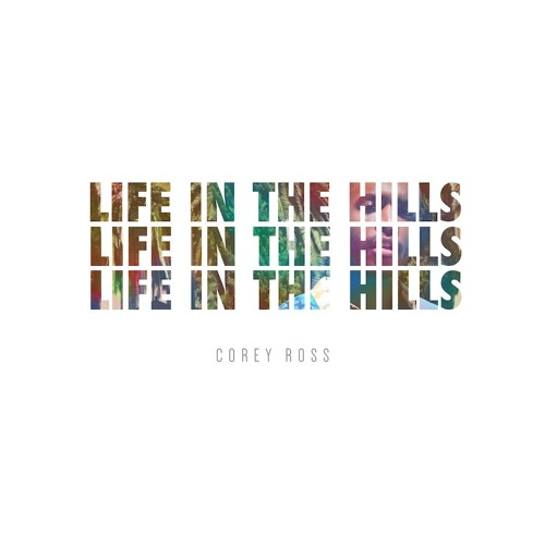 Corey Ross - Life In The Hills (feat. Mike Boyson)