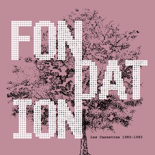 """FONDATION """"Les Cassettes 1980–1983"""". Out Jan. 12, 2018. Album preview (5 snippets out of 12 tracks)"""
