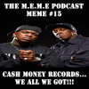 S2 - MEME #15 - Cash Money Records...WE ALL WE GOT!!! (Free Download)