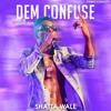 Dem Confuse(prod by shawers ebiem)