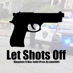 Kingshotz - Let Shots Off Ft. Mac Solid (Prod. By Luke808)
