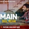 Main Bol Reha |Johny Hans | Punjabi Shayari | Full Audio 2017