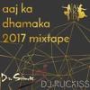 Aaj Ka Dhamaka Official Mixtape 2017 (Dr. Srimix & DJ Ruckiss)