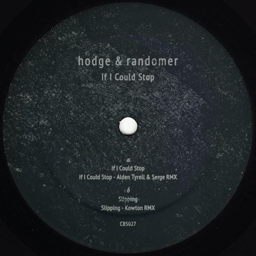 Hodge & Randomer - If I Could Stop (Tyrell & Serge + Kowton remixes) - Clone Basement Series 027