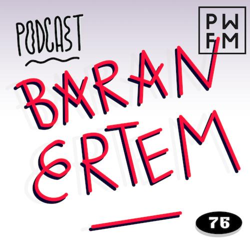 Podcast PWFM076 : Baran Ertem 📻