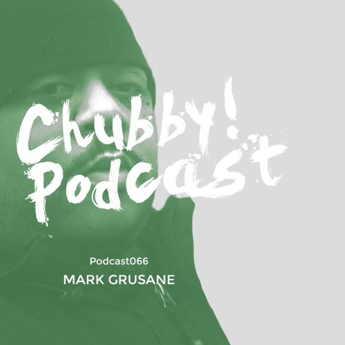 Chubby! Podcast066 - Mark Grusane