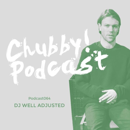 Chubby! Podcast064 - DJ Well Adjusted