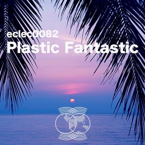eclectics mix - 082 | Plastic Fantastic |