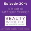 Episode 204: Is It Bad To Eat Frozen Veggies?