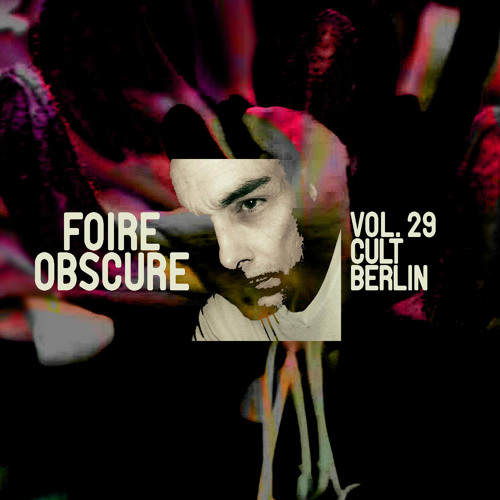Foire Obscure Podcast Vol. 29 by Cult Berlin