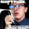 [Shifttube] Hey, That's Pretty Good! + Under Arrest