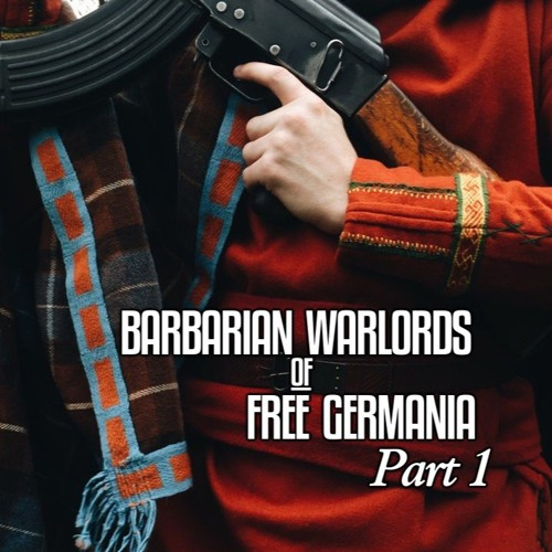 Episode 3: Barbarian Warlords of Free Germania (part 1)