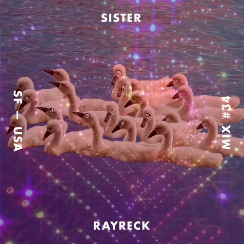 SISTER MIX #34: rayreck