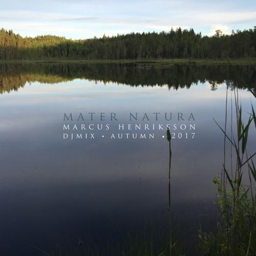 • Mater Natura • Djmix Autumn 2017 • Marcus Henriksson aka Minilogue •