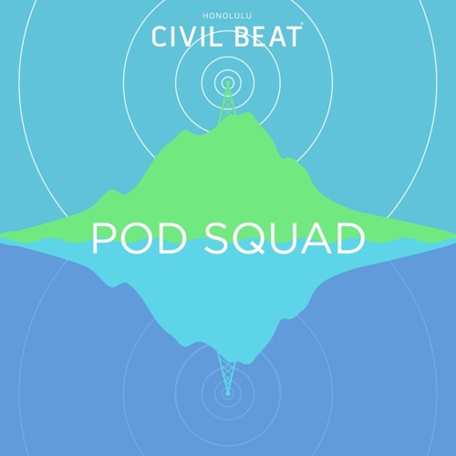 Pod Squad: Ep111 - Meet The Guy Who's Trying To Modernize Hawaii Government