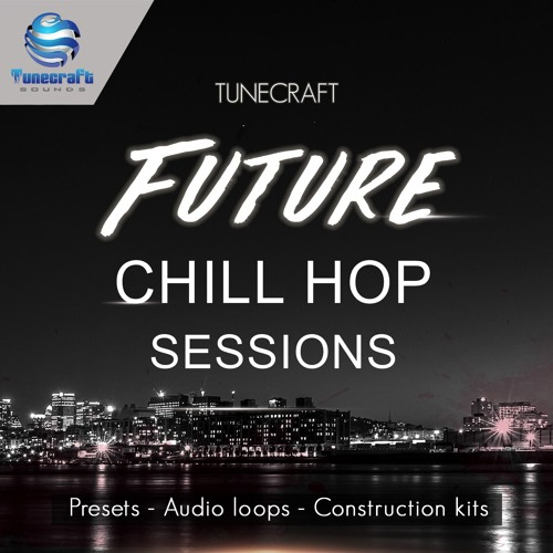 Tunecraft Future Chill Hop Sessions - Presets, Construction kits, audio loops, midi files & more !