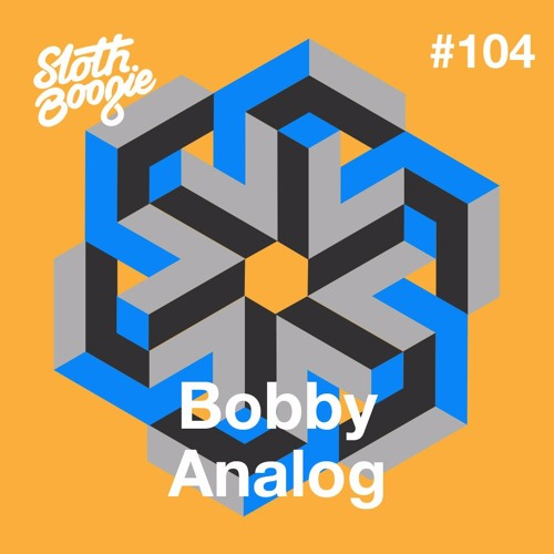SlothBoogie Guestmix #104 - Bobby Analog