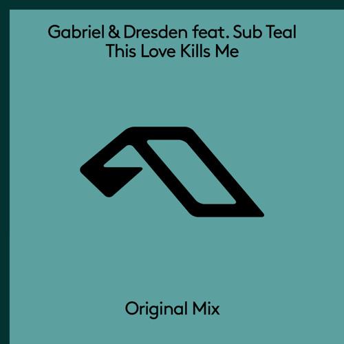 Gabriel & Dresden feat. Sub Teal - This Love Kills Me
