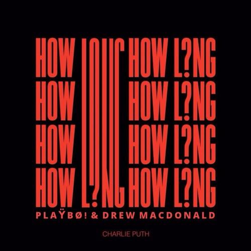Download Charlie Puth – How Long (Playboi & Drew MacDonald Remix)
