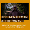 "Creative Riding Episode 94 ""The Gentleman and the Wizard"""