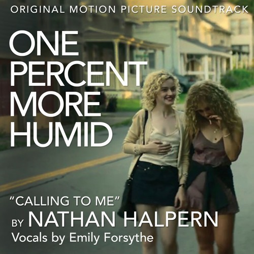 Calling to Me (From the Original Motion Picture Soundtrack ONE PERCENT MORE HUMID)