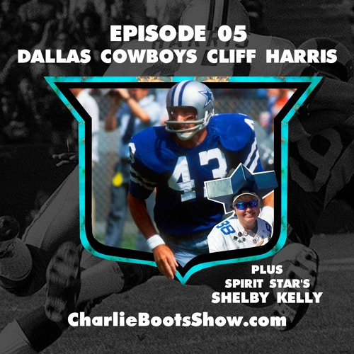 Episode 05 | Cowboys Cliff Harris & Spirt Star Shelby Kelly