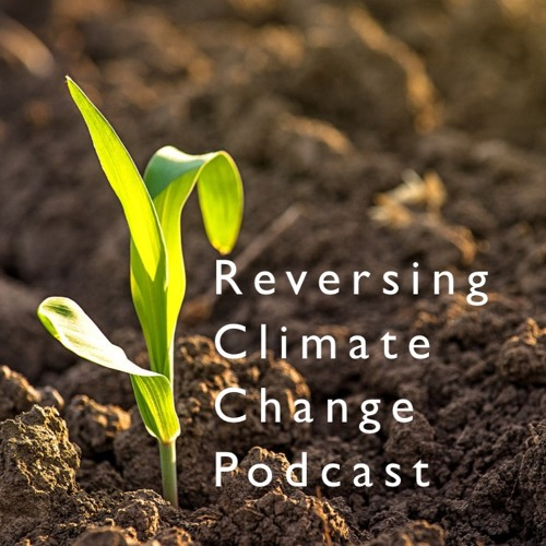 The Reversing Climate Change Podcast With Geagora Episode #1
