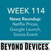 Week 114 – NR – Netflix Prices, Google Launch, Sonos Event