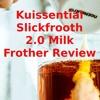 Kuissential Slickfrooth 2.0 Milk Frother Review