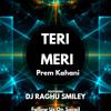 TERI MERI PREM KAHANI REMIX BY DJ RAGHU SMILEY