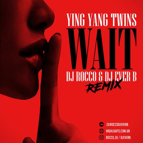 YING YANG TWINS - WAIT(DJ ROCCO & DJ EVER B remix)
