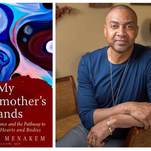 "Resmaa Menakem Race, Trauma, the NFL  and Police. ""My Grandmother's Hands"""