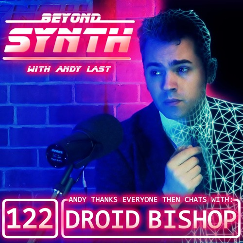 Beyond Synth - 122 - Droid Bishop And ThankYous