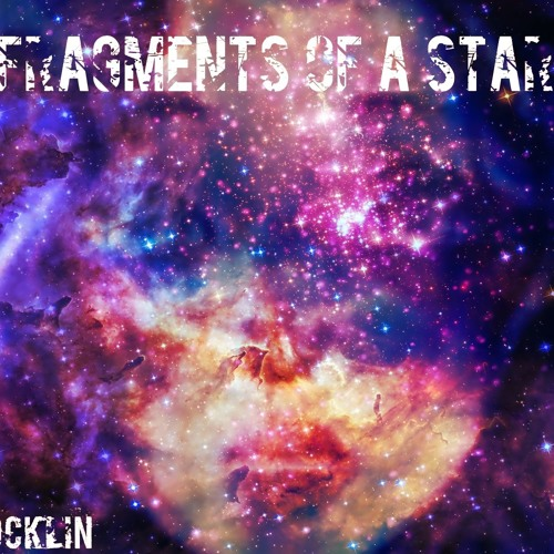 Fragments Of A Star By A E Mcglockin On Soundcloud Hear The World S Sounds