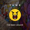TAWÉ - I've Been Around