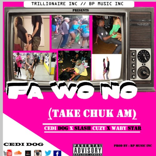 Cedi Dog X Slash Cuzy X Waby Star - - -- Fa Wo No (Take Chuk Am )(prod By RP Music Inc)