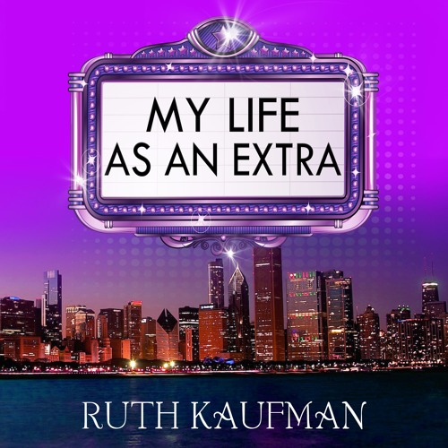 MY LIFE AS AN EXTRA Chapter 5 Excerpt featuring Ruth Kaufman & Kevin Theis