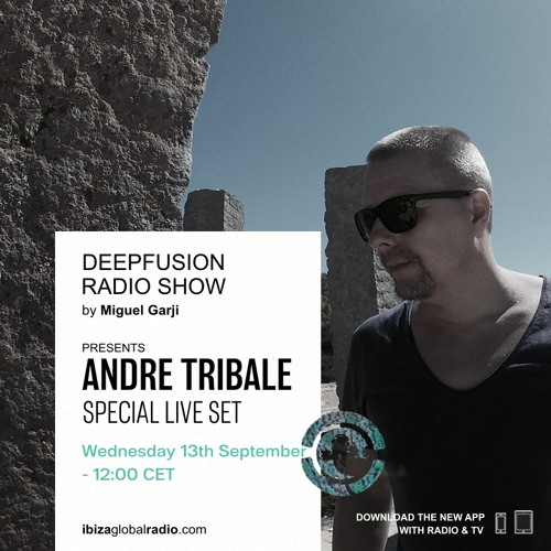 Andre Tribale Live @ Ibiza Global Radio Sept 2017 - Deepfusion radioshow by Miguel Garji
