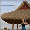 Will Ever Change [Total  Chill-Out Deep Mix]