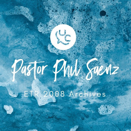 His Power Is In Your Hands | ETR 2008 | Pastor Phil Saenz