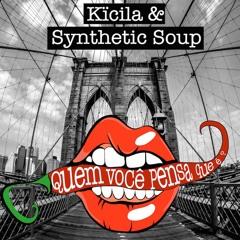 Kïcila & Synthetic Soup - Quem Você Pensa Que É